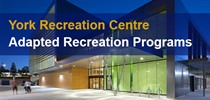York Recreation Centre - Adapted Recreation Programs