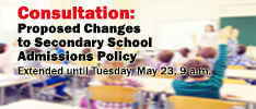 Consultation: Proposed Changes to Secondary School Admissions Policy, Extended to May 23, 9a.m.