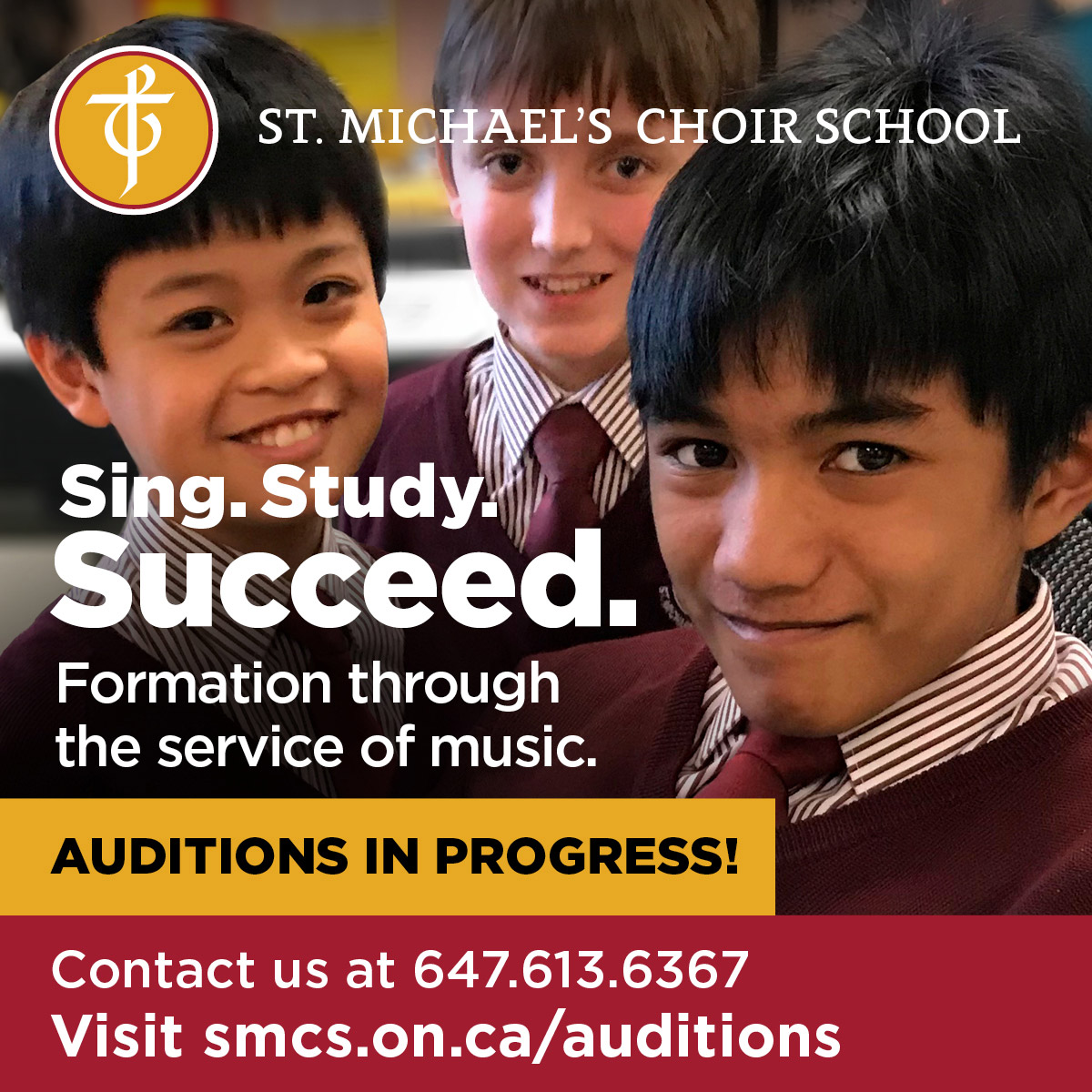 St. Michael's Choir School Auditions 2021 Poster - Poster shows an image of 3 male students smiling. Content in poster: Sing. Study. Succeed. Formation through the service of music. Auditions in progress! Contact us at 647-613-6367. Visit smcs.on.ca/auditions